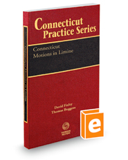 Connecticut Motions in Limine, 2018-2019 ed. (Connecticut Practice Series, Vol. 17)