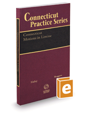 Connecticut Motions in Limine, 2020-2021 ed. (Connecticut Practice Series, Vol. 17)