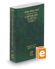 Lawyer and Judicial Ethics, 2017 ed. (Vol. 16, Iowa Practice Series)