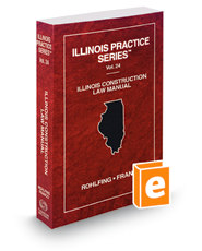 Illinois Construction Law Manual, 2018 ed. (Vol. 24, Illinois Practice Series)