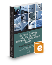 Electronic Discovery and Records and Information Management Guide: Rules, Checklists and Forms, 2016-2017 ed.