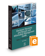 Electronic Discovery and Records and Information Management Guide: Rules, Checklists and Forms, 2021-2022 ed.
