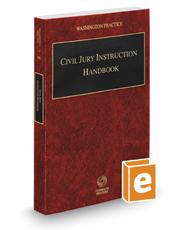 Civil Jury Instruction Handbook, 2016-2017 ed. (Vol. 6B, Washington Practice Series)