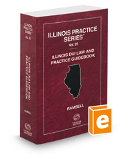 Illinois DUI Law and Practice Guidebook, 2018 ed. (Vol. 25, Illinois Practice Series)