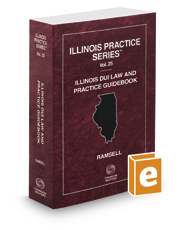Illinois DUI Law and Practice Guidebook, 2020 ed. (Vol. 25, Illinois Practice Series)