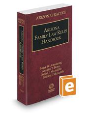 Arizona Family Law Rules Handbook, 2016 ed. (Vol. 13, Arizona Practice Series)