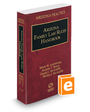Arizona Family Law Rules Handbook, 2018 ed. (Vol. 13, Arizona Practice Series)