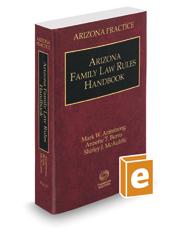 Arizona Family Law Rules Handbook, 2020 ed. (Vol. 13, Arizona Practice Series)