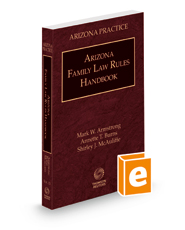 Arizona Family Law Rules Handbook, 2021 ed. (Vol. 13, Arizona Practice Series)
