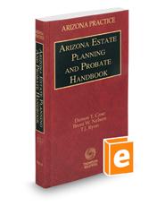 Arizona Estate Planning and Probate Handbook, 2018-2019 ed. (Vol. 12, Arizona Practice Series)