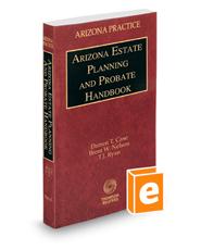 Arizona Estate Planning and Probate Handbook, 2020-2021 ed. (Vol. 12, Arizona Practice Series)