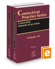 Connecticut Elements of an Action, 2021 ed. (Vol. 16 & 16A, Connecticut Practice Series)
