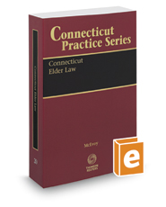 Connecticut Elder Law, 2017-2018 ed. (Vol. 20, Connecticut Practice Series)