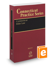 Connecticut Elder Law, 2018-2019 ed. (Vol. 20, Connecticut Practice Series)