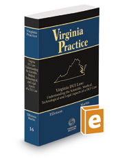 Virginia DUI Law: Understanding the Scientific, Medical, Technological, and Legal Aspects of a DUI Case, 2017-2018 ed. (Vol. 16, Virginia Practice Series)