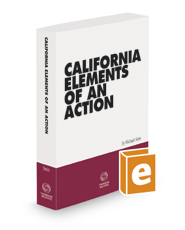California Elements of an Action, 2020-2021 ed.
