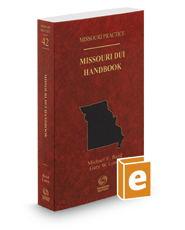 Missouri DUI Handbook, 2017 ed. (Vol. 42, Missouri Practice Series)