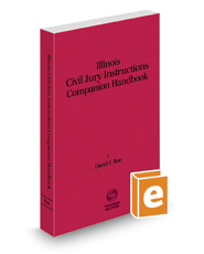 Illinois Civil Jury Instructions Companion Handbook, 2017-2018 ed.