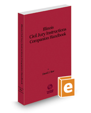Illinois Civil Jury Instructions Companion Handbook, 2019-2020 ed.