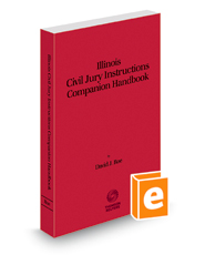 Illinois Civil Jury Instructions Companion Handbook, 2020-2021 ed.