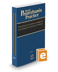 Pennsylvania Summary Judgment and Related Termination Motions, 2016-2017 ed. (Vol. 22, West's® Pennsylvania Practice)