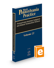 Pennsylvania Summary Judgment and Related Termination Motions, 2020-2021 ed. (Vol. 22, West's® Pennsylvania Practice)