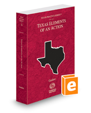 West's Texas Elements of an Action, 2017-2018 ed. (Vol. 16, Texas Practice Series)