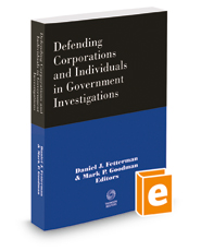 Defending Corporations and Individuals in Government Investigations, 2017-2018 ed.