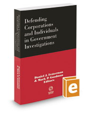 Defending Corporations and Individuals in Government Investigations, 2020 ed.