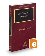 Civil Trial Rule Handbook, 2017 ed. (Vol. 22B, Indiana Practice Series)
