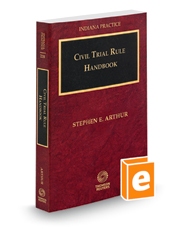 Civil Trial Rule Handbook, 2018 ed. (Vol. 22B, Indiana Practice Series)
