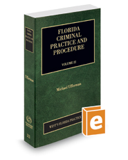 Florida Criminal Practice and Procedure, 2019 ed. (Vol. 22, Florida Practice Series)