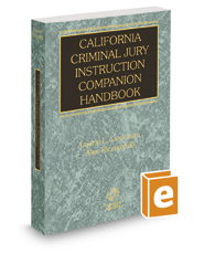 California Criminal Jury Instruction Companion Handbook, 2016-2017 ed.
