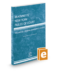 McKinney's New York Rules of Court - Federal Bankruptcy, 2017 ed. (Vol. IIA, New York Court Rules)