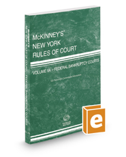 McKinney's New York Rules of Court - Federal Bankruptcy, 2018 ed. (Vol. IIA, New York Court Rules)