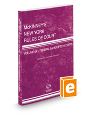 McKinney's New York Rules of Court - Federal Bankruptcy, 2019 ed. (Vol. IIA, New York Court Rules)