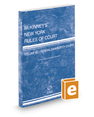 McKinney's New York Rules of Court - Federal Bankruptcy, 2021 ed. (Vol. IIA, New York Court Rules)
