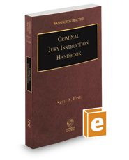 Criminal Jury Instruction Handbook, 2017-2018 ed. (Vol. 11B, Washington Practice Series)