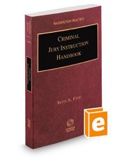 Criminal Jury Instruction Handbook, 2018-2019 ed. (Vol. 11B, Washington Practice Series)