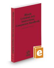 Illinois Criminal Jury Instructions Companion Handbook, 2016-2017 ed.