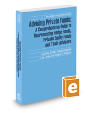 Advising Private Funds: A Comprehensive Guide To Representing Hedge Funds, Private Equity Funds And Their Advisers, 2017-2018 ed. (Securities Law Handbook Series)