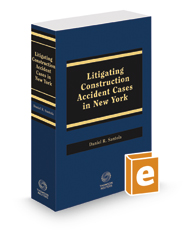 Litigating Construction Accident Cases in New York, 2017 ed.