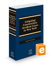 Litigating Construction Accident Cases in New York, 2018 ed.