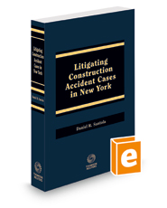 Litigating Construction Accident Cases in New York, 2021 ed.