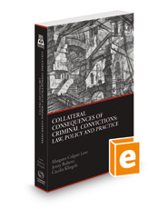Collateral Consequences of Criminal Conviction: Law, Policy and Practice, 2016 ed.