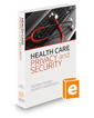 Health Care Privacy and Security, 2020-2021 ed.