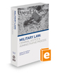 Military Law: Criminal Justice and Administrative Process, 2021 ed.