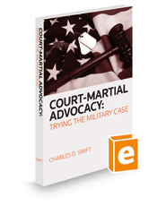 Court-Martial Advocacy: Trying The Military Case, 2018-2019 ed.