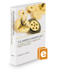 The America Invents Act: A Guide to Patent Litigation and Patent Procedure, 2018-2019 ed.