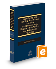 Negotiating and Settling Tort Cases: Handling Healthcare Liens, Medicare Set-Asides, and Settlement Planning (AAJ Press)